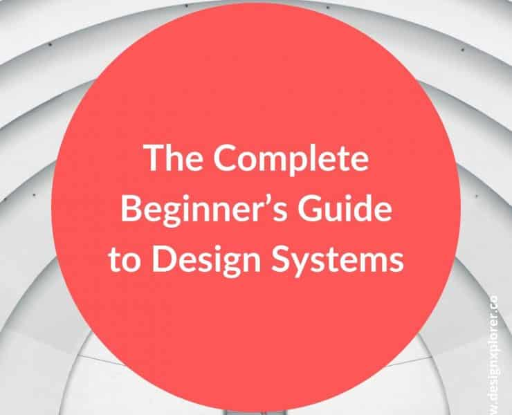 The Complete Beginner's Guide to Design Systems - DesignXplorer.co