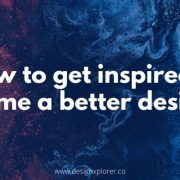 How to get inspired and become a better designer