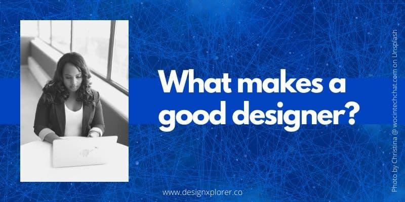 What makes a good designer?