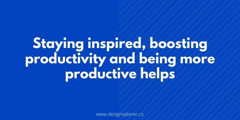 Staying inspired, boosting productivity and being more productive help