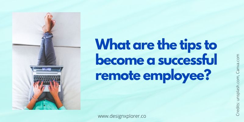 What are the tips to become a successful remote employee?