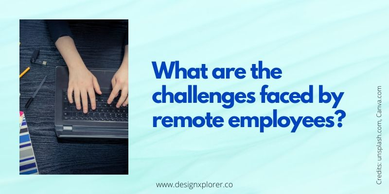 What are the challenges faced by remote employees?