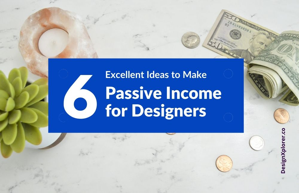 Passive income for designers - DesignXplorer.co