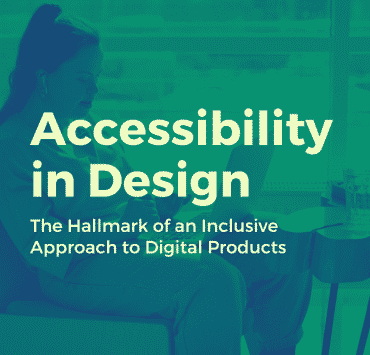 Accessibility in Design: The Hallmark of an Inclusive Approach to Digital Products