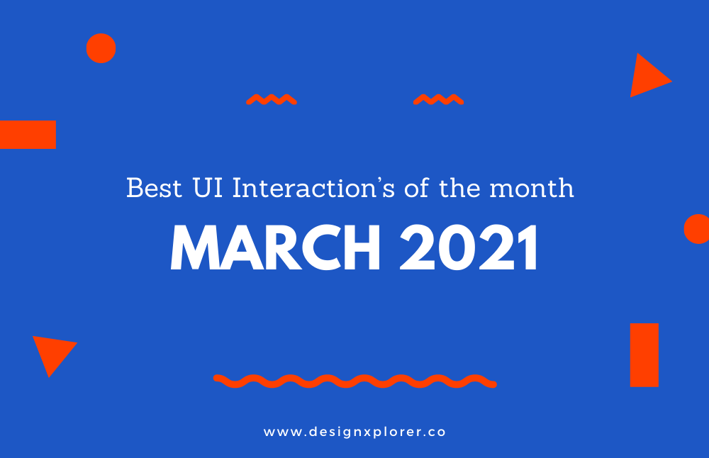 Best UI Interaction's of the month – March 2021